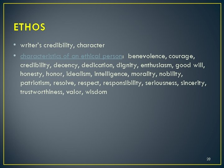 ETHOS • writer's credibility, character • characteristics of an ethical person: benevolence, courage, credibility,