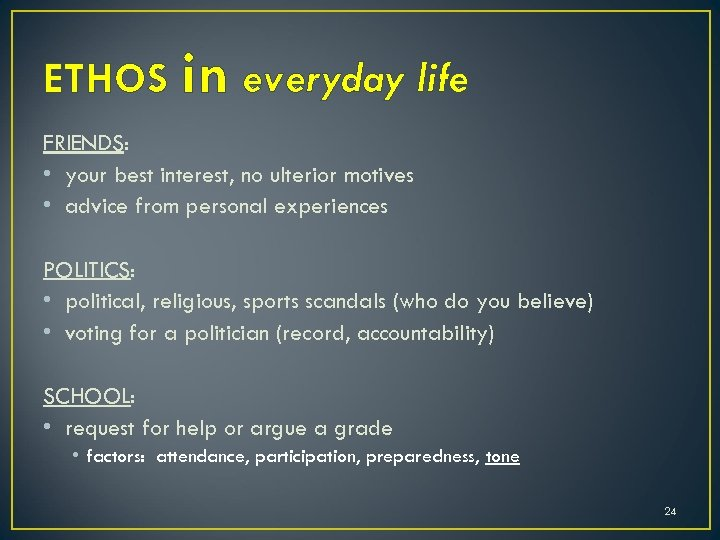 ETHOS in everyday life FRIENDS: • your best interest, no ulterior motives • advice