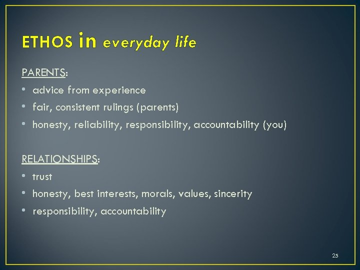 ETHOS in everyday life PARENTS: • advice from experience • fair, consistent rulings (parents)