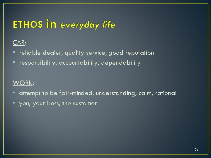 ETHOS in everyday life CAR: • reliable dealer, quality service, good reputation • responsibility,