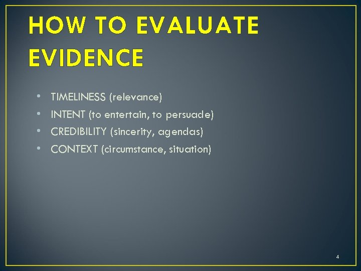 HOW TO EVALUATE EVIDENCE • • TIMELINESS (relevance) INTENT (to entertain, to persuade) CREDIBILITY