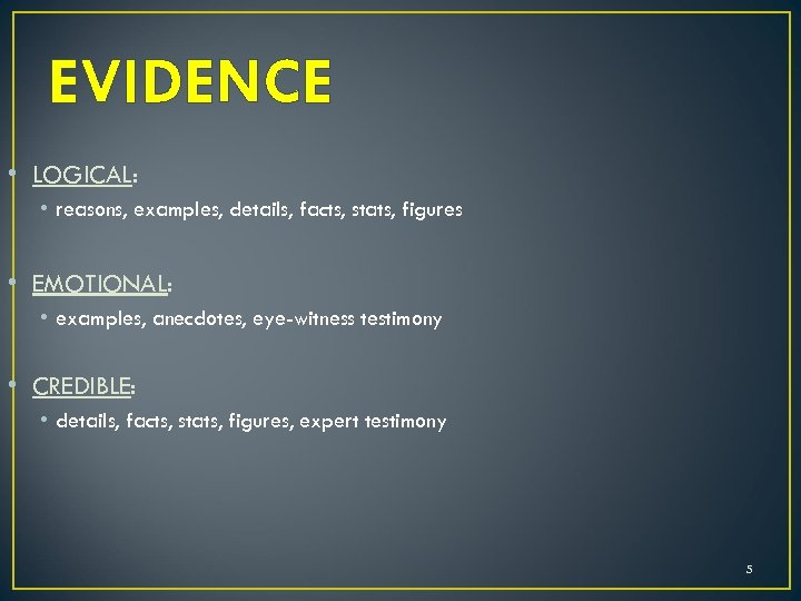 EVIDENCE • LOGICAL: • reasons, examples, details, facts, stats, figures • EMOTIONAL: • examples,
