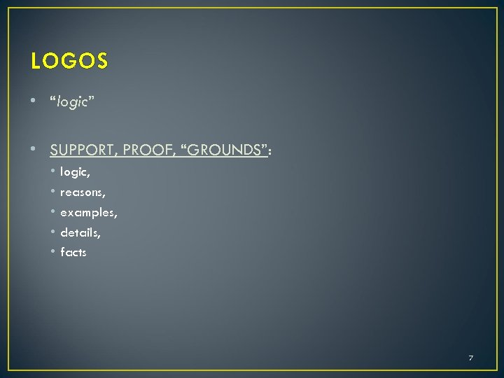 """LOGOS • """"logic"""" • SUPPORT, PROOF, """"GROUNDS"""": • • • logic, reasons, examples, details,"""