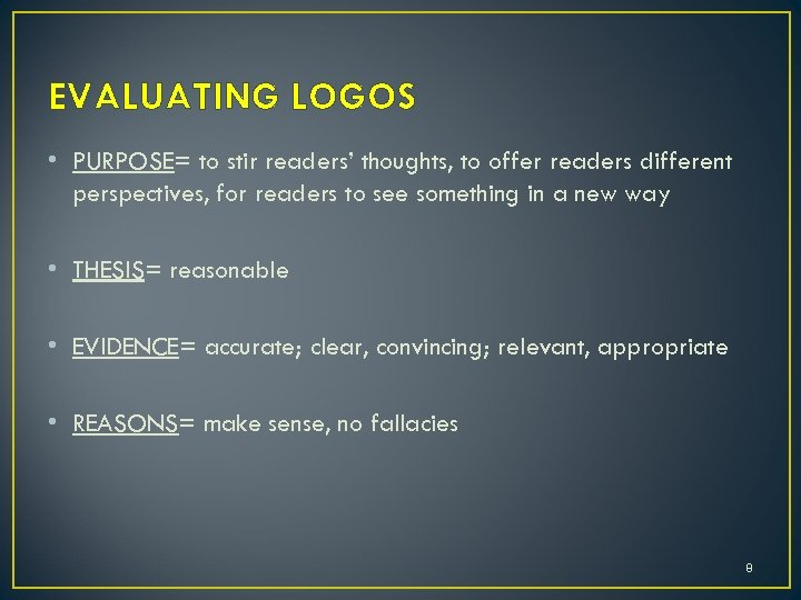 EVALUATING LOGOS • PURPOSE= to stir readers' thoughts, to offer readers different perspectives, for