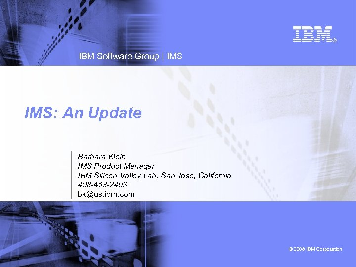 IBM Software Group   IMS: An Update Barbara Klein IMS Product Manager IBM Silicon