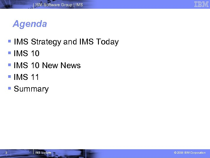IBM Software Group   IMS Agenda § IMS Strategy and IMS Today § IMS