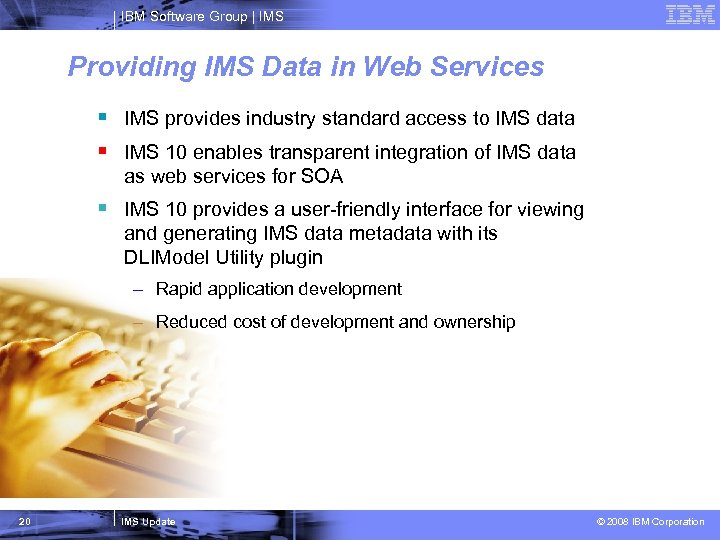 IBM Software Group   IMS Providing IMS Data in Web Services § IMS provides