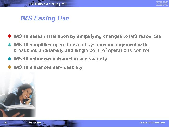 IBM Software Group   IMS Easing Use Þ IMS 10 eases installation by simplifying