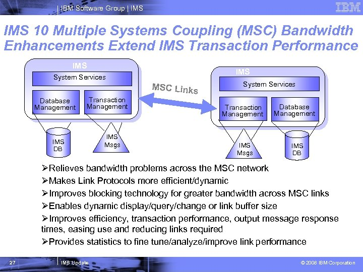 IBM Software Group   IMS 10 Multiple Systems Coupling (MSC) Bandwidth Enhancements Extend IMS