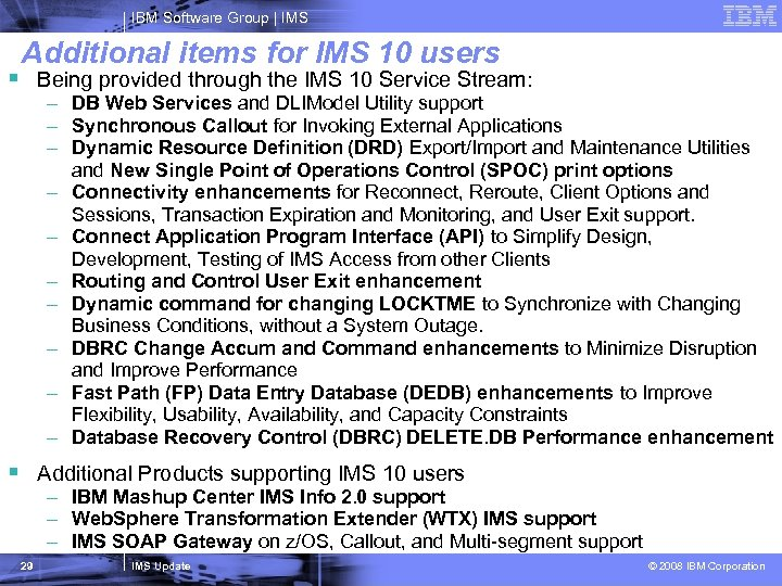 IBM Software Group   IMS Additional items for IMS 10 users § Being provided