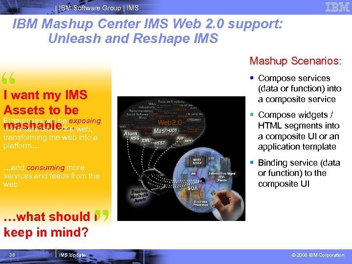 IBM Software Group   IMS IBM Mashup Center IMS Web 2. 0 support: Unleash