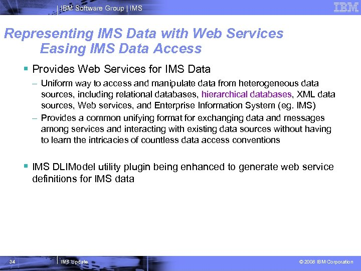 IBM Software Group   IMS Representing IMS Data with Web Services Easing IMS Data