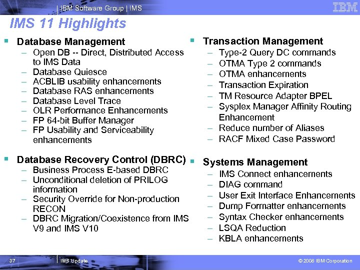 IBM Software Group   IMS 11 Highlights § Database Management – Open DB --