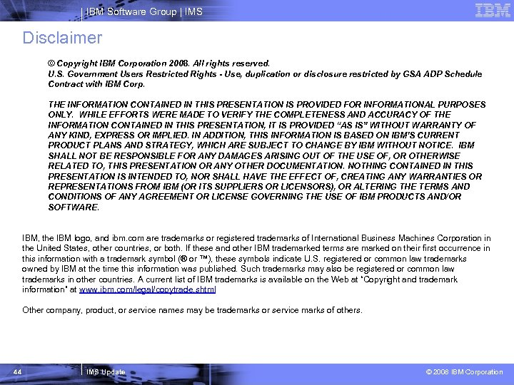 IBM Software Group   IMS Disclaimer © Copyright IBM Corporation 2008. All rights reserved.