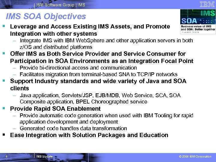 IBM Software Group   IMS SOA Objectives § Leverage and Access Existing IMS Assets,