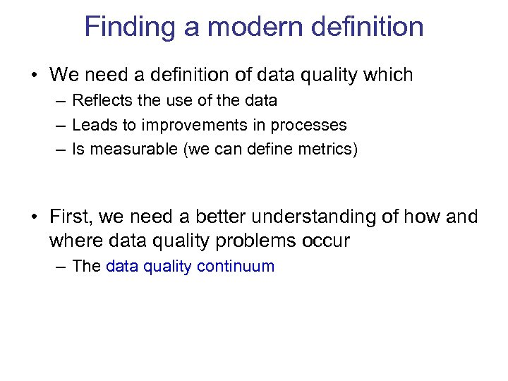 Finding a modern definition • We need a definition of data quality which –