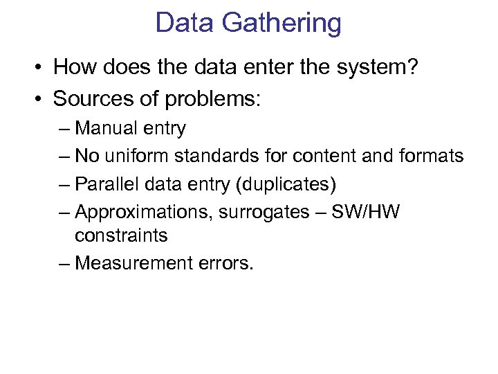 Data Gathering • How does the data enter the system? • Sources of problems: