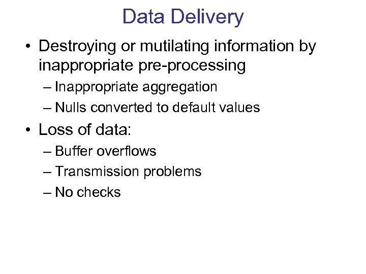 Data Delivery • Destroying or mutilating information by inappropriate pre-processing – Inappropriate aggregation –