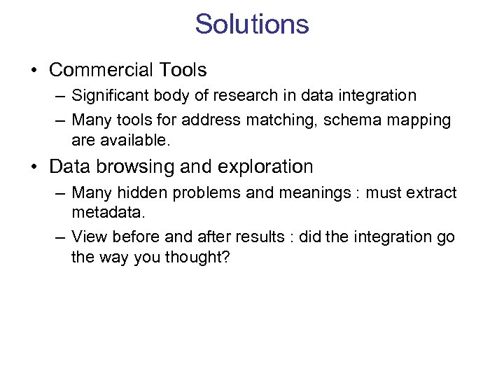Solutions • Commercial Tools – Significant body of research in data integration – Many