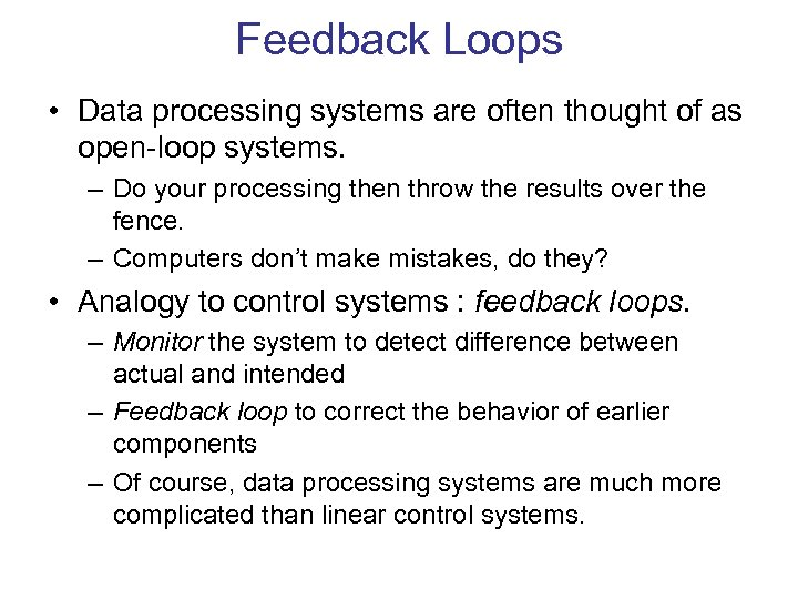 Feedback Loops • Data processing systems are often thought of as open-loop systems. –
