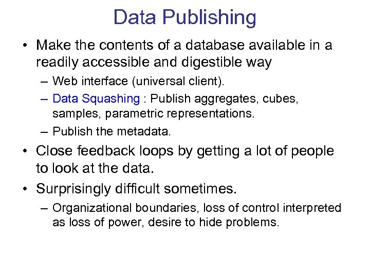 Data Publishing • Make the contents of a database available in a readily accessible