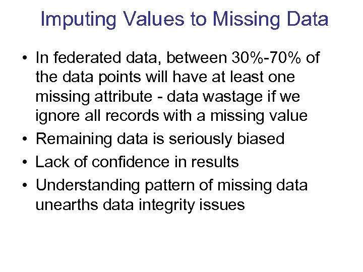 Imputing Values to Missing Data • In federated data, between 30%-70% of the data