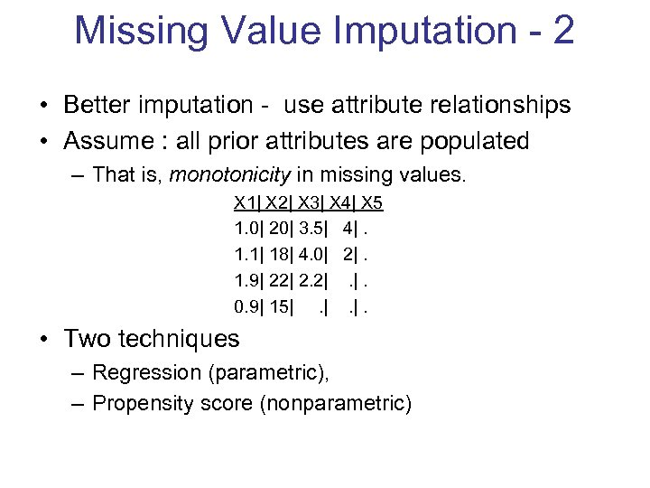 Missing Value Imputation - 2 • Better imputation - use attribute relationships • Assume