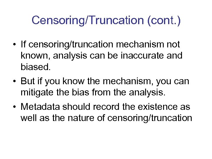 Censoring/Truncation (cont. ) • If censoring/truncation mechanism not known, analysis can be inaccurate and