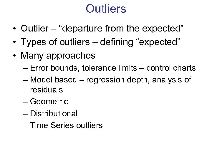 "Outliers • Outlier – ""departure from the expected"" • Types of outliers – defining"