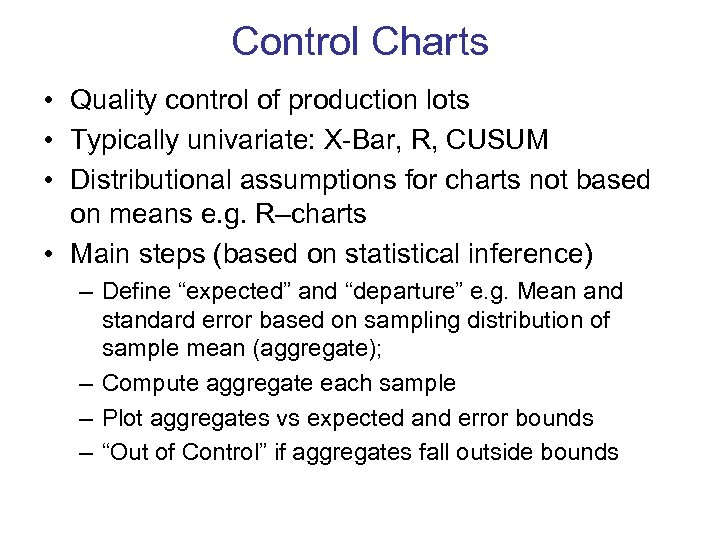 Control Charts • Quality control of production lots • Typically univariate: X-Bar, R, CUSUM