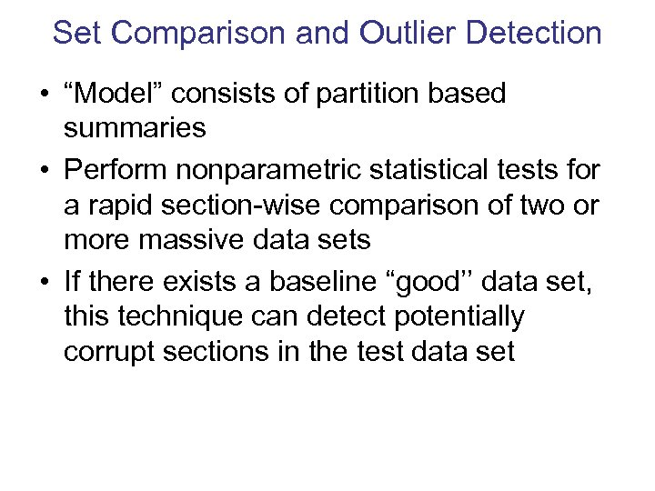 "Set Comparison and Outlier Detection • ""Model"" consists of partition based summaries • Perform"