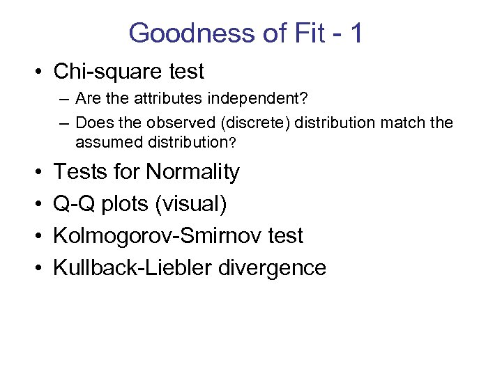 Goodness of Fit - 1 • Chi-square test – Are the attributes independent? –