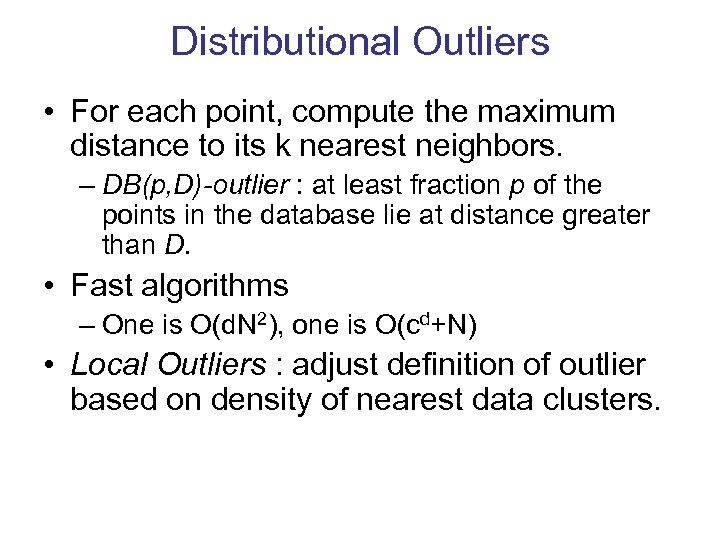 Distributional Outliers • For each point, compute the maximum distance to its k nearest
