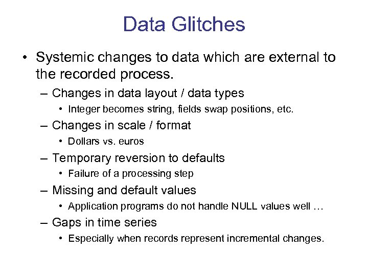 Data Glitches • Systemic changes to data which are external to the recorded process.