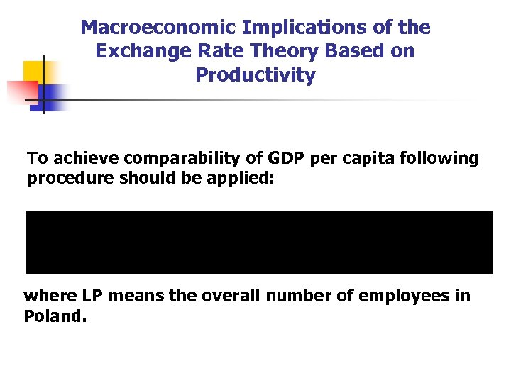 Macroeconomic Implications of the Exchange Rate Theory Based on Productivity To achieve comparability of