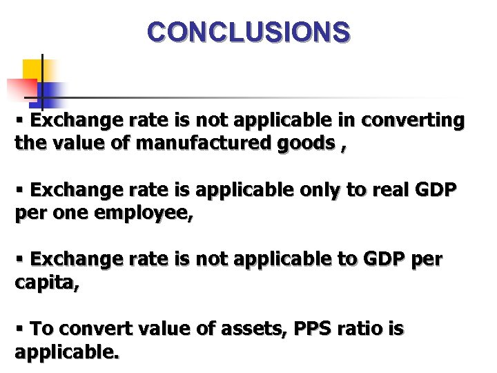 CONCLUSIONS § Exchange rate is not applicable in converting the value of manufactured goods