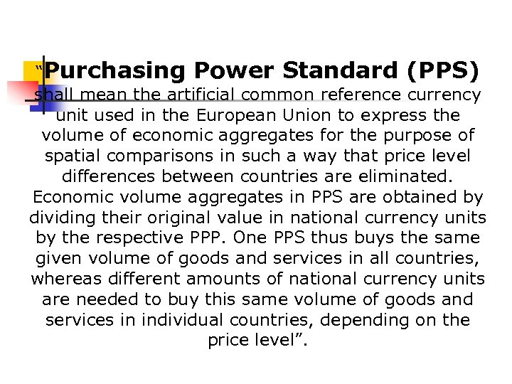 """""""Purchasing Power Standard (PPS) shall mean the artificial common reference currency unit used in"""