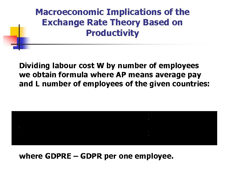 Macroeconomic Implications of the Exchange Rate Theory Based on Productivity Dividing labour cost W