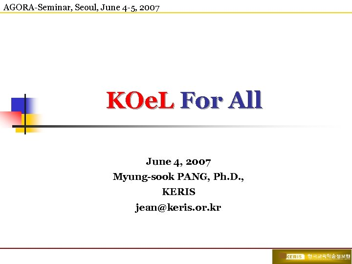 AGORA-Seminar, Seoul, June 4 -5, 2007 KOe. L For All June 4, 2007 Myung-sook