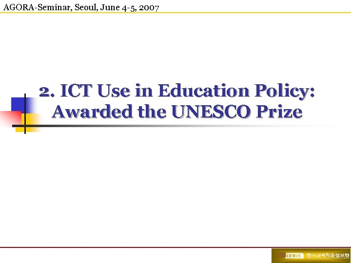 AGORA-Seminar, Seoul, June 4 -5, 2007 2. ICT Use in Education Policy: Awarded the