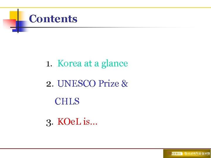 Contents 1. Korea at a glance 2. UNESCO Prize & CHLS 3. KOe. L