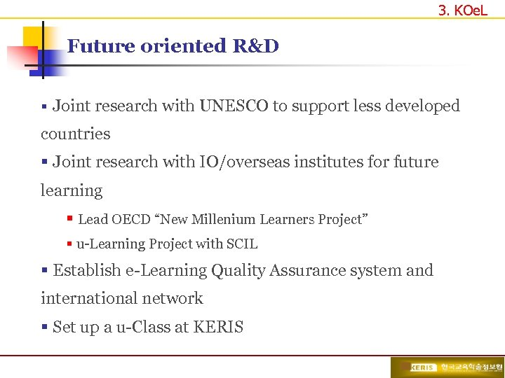 3. KOe. L Future oriented R&D § Joint research with UNESCO to support less