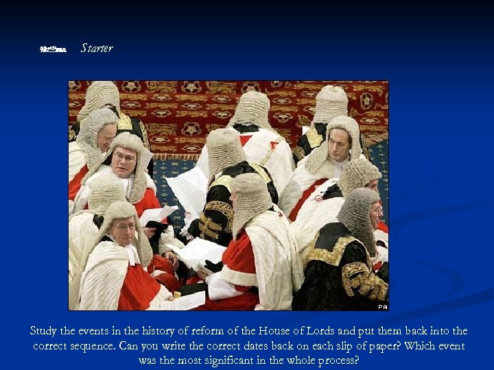 Starter Study the events in the history of reform of the House of