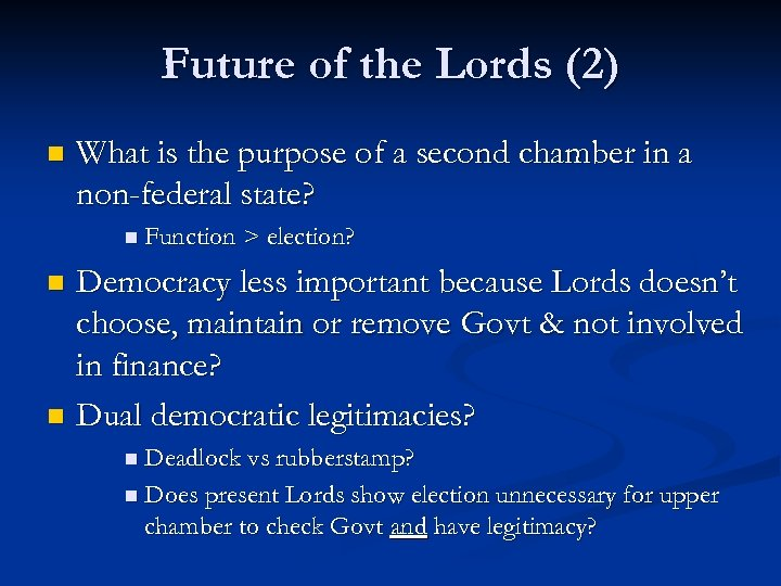 Future of the Lords (2) n What is the purpose of a second chamber