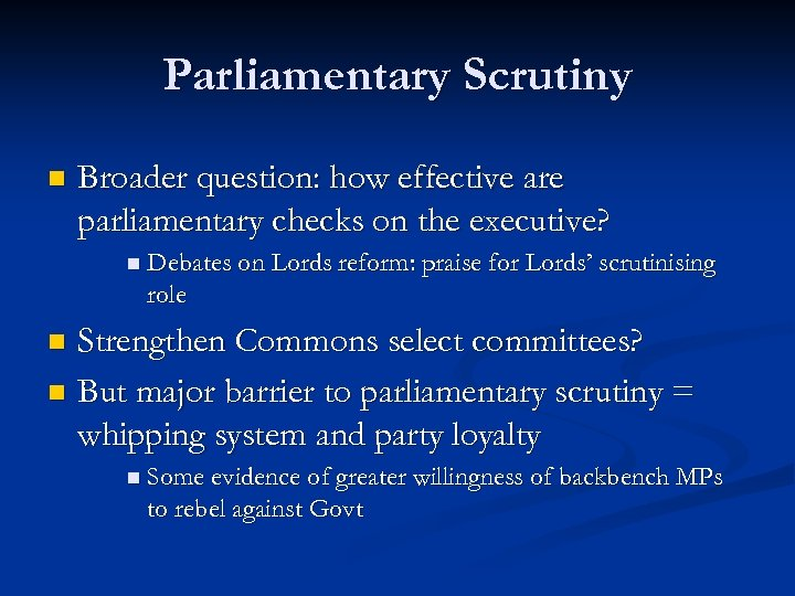 Parliamentary Scrutiny n Broader question: how effective are parliamentary checks on the executive? n