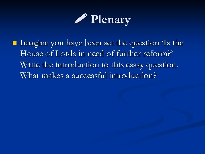 Plenary n Imagine you have been set the question 'Is the House of