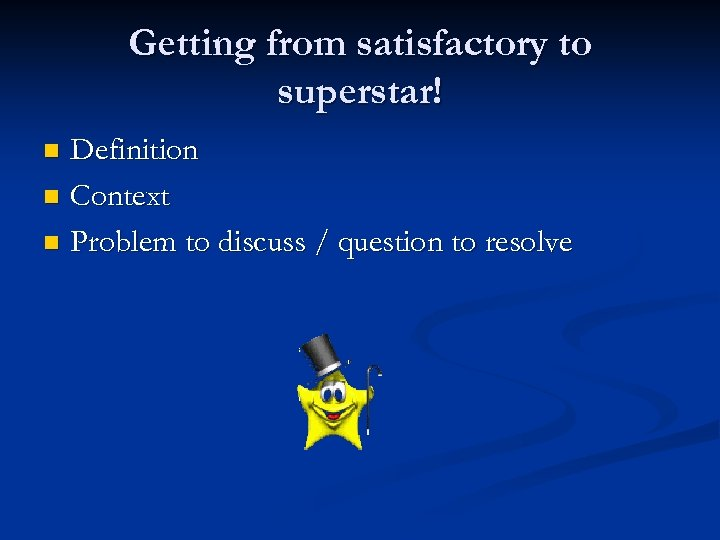 Getting from satisfactory to superstar! Definition n Context n Problem to discuss / question