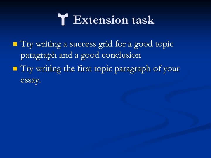 Extension task Try writing a success grid for a good topic paragraph and