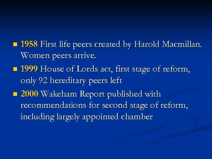 1958 First life peers created by Harold Macmillan. Women peers arrive. n 1999 House
