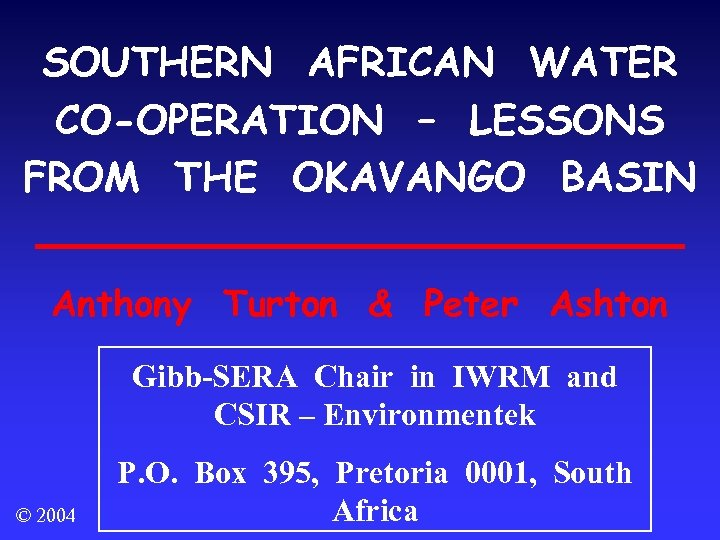 SOUTHERN AFRICAN WATER CO-OPERATION – LESSONS FROM THE OKAVANGO BASIN Anthony Turton & Peter